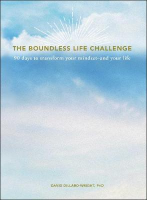 The Boundless Life Challenge: 90 Days to Transform Your Mindset--and Your Life by David Dillard-Wright