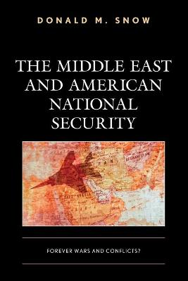The Middle East and American National Security: Forever Wars and Conflicts? by Donald M. Snow