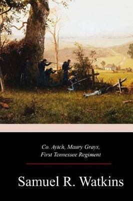 'Co. Aytch' - Maury Grays, First Tennessee Regiment by Sam R Watkins