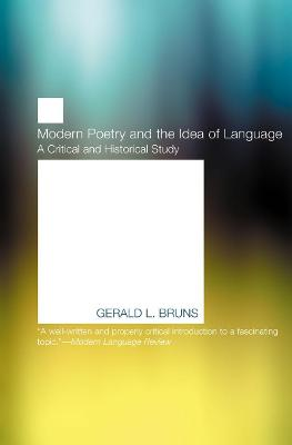 Modern Poetry and the Idea of Language by Gerald L. Bruns
