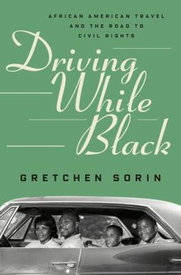Driving While Black: African American Travel and the Road to Civil Rights book