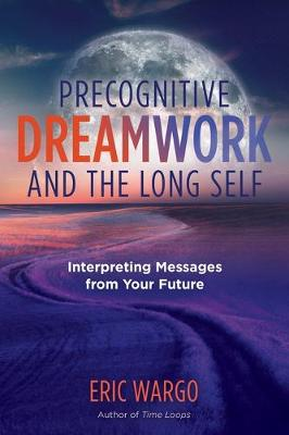 Precognitive Dreamwork and the Long Self: Interpreting Messages from Your Future book