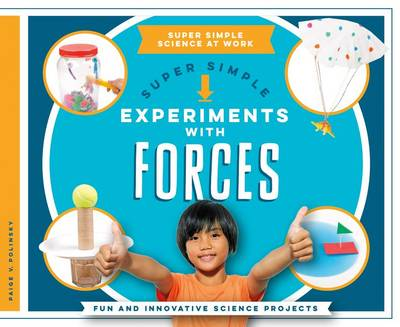 Super Simple Experiments with Forces: Fun and Innovative Science Projects by Paige V Polinsky
