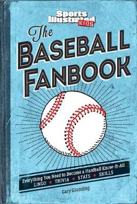 The Baseball Fanbook by Editors of Sports Illustrated Kids and Gary Gramling