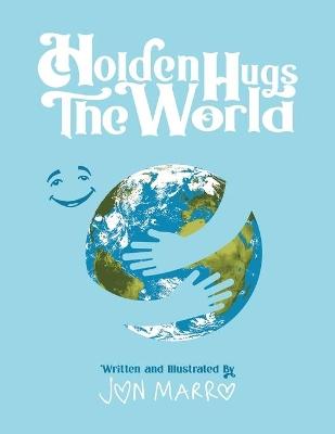 Holden Hugs The World by Jon Marro