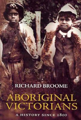 Aboriginal Victorians by Richard Broome
