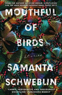 Mouthful of Birds: LONGLISTED FOR THE MAN BOOKER INTERNATIONAL PRIZE, 2019 by Samanta Schweblin