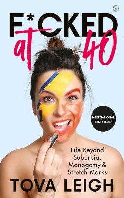 F*cked at 40: Life Beyond Suburbia, Monogamy and Stretch Marks by Tova Leigh