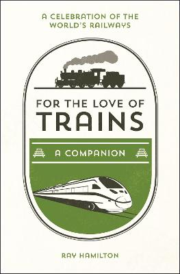 For the Love of Trains by Ray Hamilton