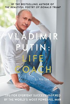 Vladimir Putin: Life Coach by Robert Sears