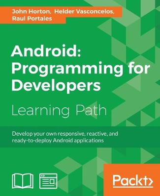 Android: Programming for Developers by John Horton