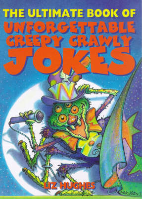 The Ultimate Book of Unforgettable Creepy Crawly Jokes book
