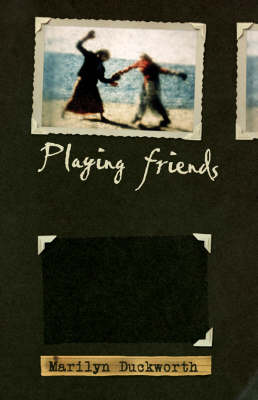 Playing Friends by Marilyn Duckworth