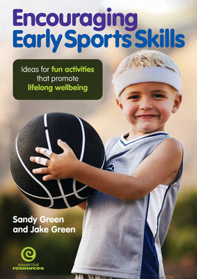 Encouraging Early Sports Skills: Ideas for Fun Activities That Promote Lifelong Wellbeing by Sandy Green