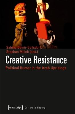 Creative Resistance - Political Humor in the Arab Uprisings book