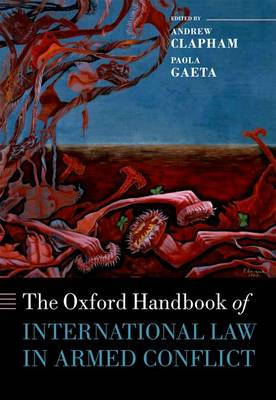 Oxford Handbook of International Law in Armed Conflict by Andrew Clapham