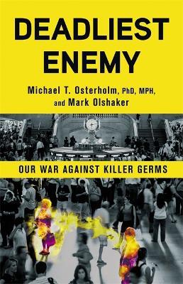 Deadliest Enemy by Michael T. Osterholm