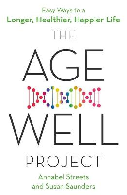 The Age-Well Project: Easy Ways to a Longer, Healthier, Happier Life by Annabel Streets