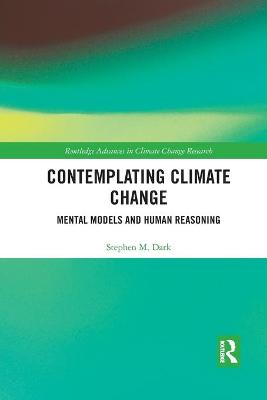 Contemplating Climate Change: Mental Models and Human Reasoning by Stephen M. Dark