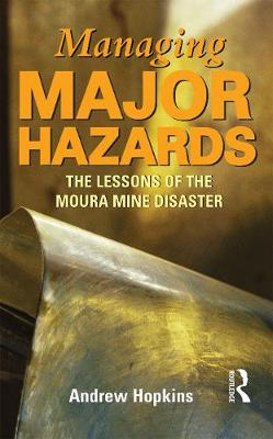 Managing Major Hazards: The lessons of the Moura Mine disaster by Andrew Hopkins