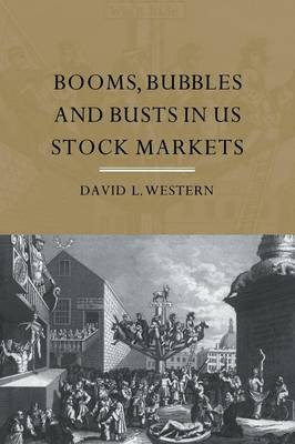 Booms, Bubbles and Bust in the US Stock Market by David Western