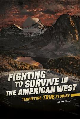 Fighting to Survive in the American West: Terrifying True Stories book
