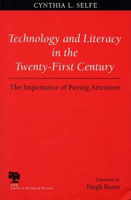 Technology and Literacy in the Twenty-first Century by Cynthia L. Selfe