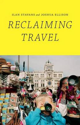 Reclaiming Travel by Ilan Stavans
