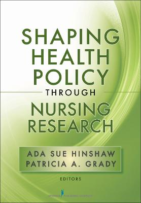 Shaping Health Policy Through Nursing Research by Patricia A. Grady