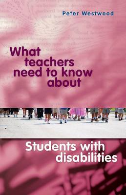 What Teachers Need to Know About Students with Disabilities by Peter Westwood