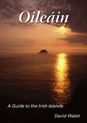 Oileain: A Guide to the Irish Islands by David Walsh