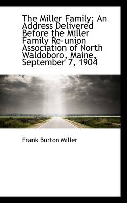 The Miller Family: An Address Delivered Before the Miller Family Re-Union Association of North Waldo by Frank Burton Miller