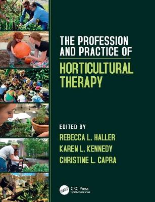 The Profession and Practice of Horticultural Therapy by Rebecca L. Haller