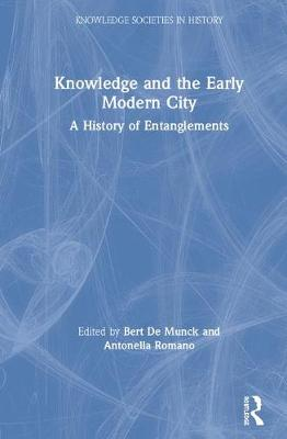 Knowledge and the Early Modern City: A History of Entanglements book