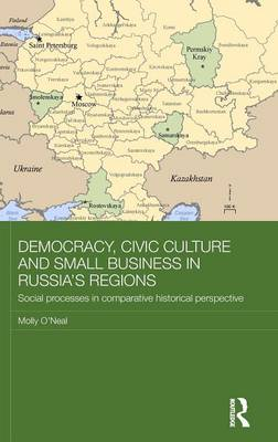 Democracy, Civic Culture and Small Business in Russia's Regions by Molly O'Neal
