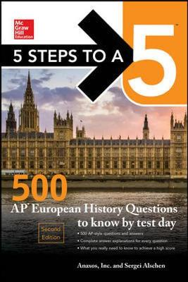 5 Steps to a 5: 500 AP European History Questions to Know by Test Day, Second Edition by Anaxos Inc