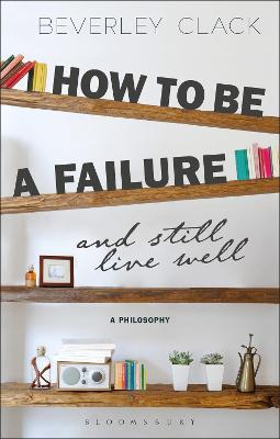 How to be a Failure and Still Live Well by Beverley Clack