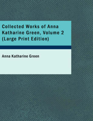 Collected Works of Anna Katharine Green, Volume 2 by Anna Katharine Green