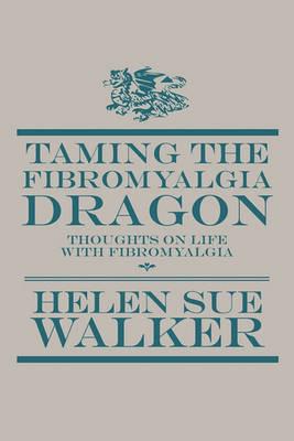 Taming the Fibromyalgia Dragon by Helen Sue Walker