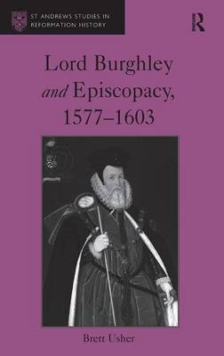 Lord Burghley and Episcopacy, 1577-1603 by Brett Usher