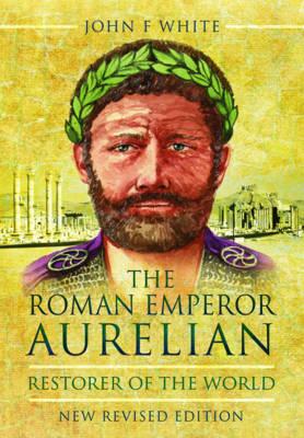 The Roman Emperor Aurelian by John F. White