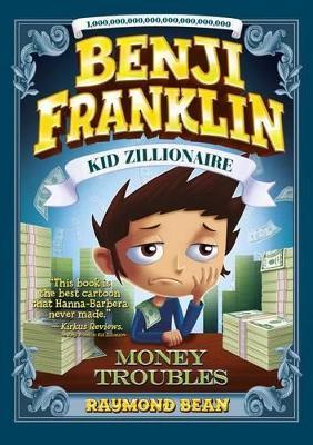 Benji Franklin: Kid Zillionaire: Money Troubles by Raymond Bean