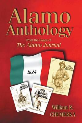 Alamo Anthology: From the Pages of the Alamo Journal by William R Chemerka