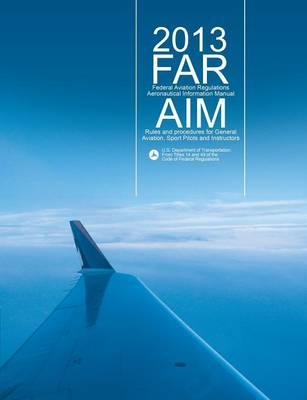Far/Aim 2013 by Federal Aviation Administration (Faa)