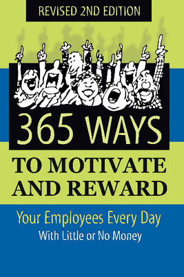 365 Ways to Motivate & Reward Your Employees Every Day by Dianna Podmoroff