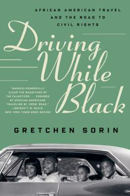 Driving While Black: African American Travel and the Road to Civil Rights by Gretchen Sorin