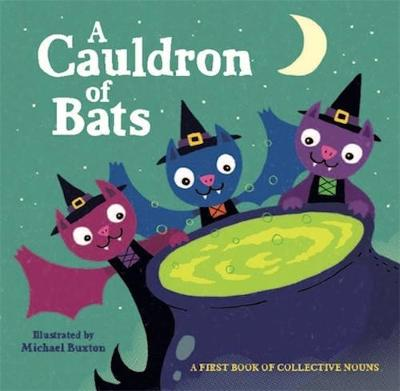A Cauldron of Bats: A First Book of Collective Nouns by Michael Buxton
