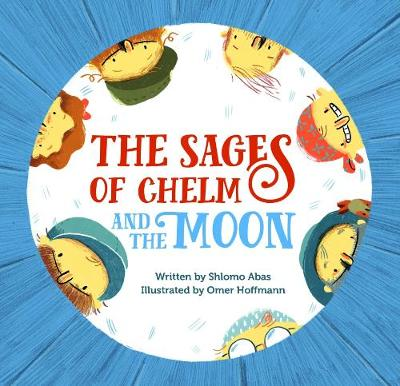 The Sages of Chelm and the Moon by Shlomo Abas