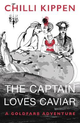 The Captain Loves Caviar: A Goldfarb Adventure by Chilli Kippen