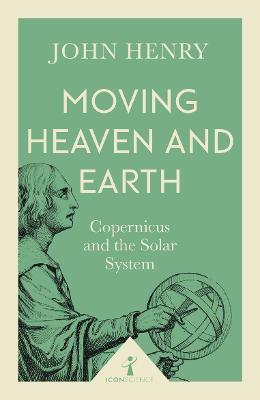Moving Heaven and Earth (Icon Science) by John Henry